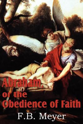 Abraham, or the Obedience of Faith 9781612032627