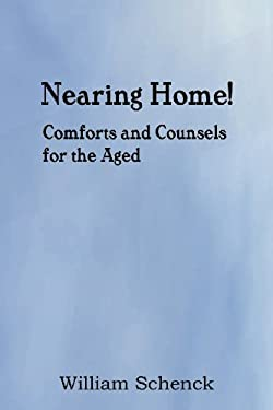 Nearing Home! Comforts and Counsels for the Aged