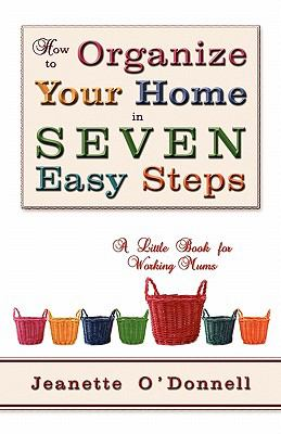 How to Organize Your Home in Seven Easy Steps: A Little Book for Working Mums 9781612041537