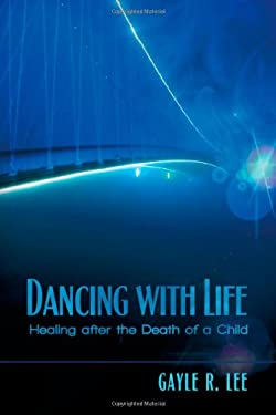 Dancing with Life: Healing After the Death of a Child 9781612046921