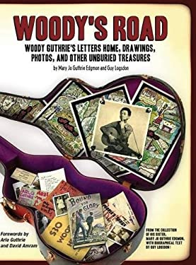 Woody's Road: Woody Guthrie's Letters Home, Drawings, Photos, and Other Unburied Treasures 9781612052199