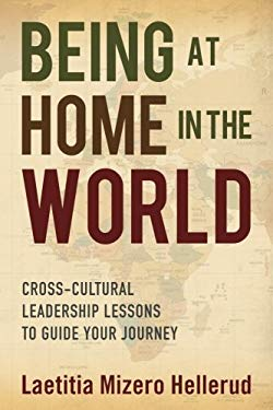 Being at Home in the World: Cross-Cultural Leadership Lessons to Guide Your Journey