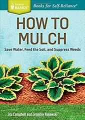 How to Mulch: Save Water, Feed the Soil, and Suppress Weeds. A Storey BASICSTitle 22730207