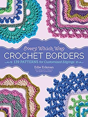 Every Which Way Crochet Borders: 139 Patterns for Customized Edgings as book, audiobook or ebook.