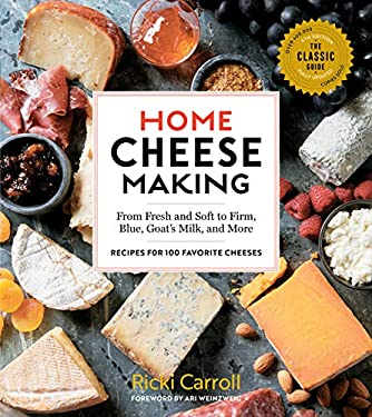 Home Cheese Making, 4th Edition: From Fresh and Soft to Firm, Blue, Goats Milk, and More; Recipes for 100 Favorite Cheeses