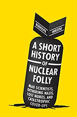 A Short History of Nuclear Folly 9781612191737