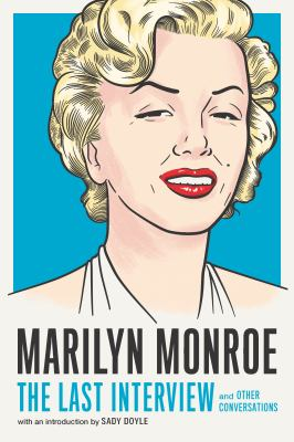 Marilyn Monroe: The Last Interview: and Other Conversations (The Last Interview Series)