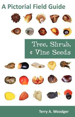 Tree, Shrub, and Vine Seeds: A Pictorial Field Guide 9781612330440