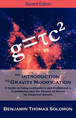An  Introduction to Gravity Modification: A Guide to Using Laithwaite's and Podkletnov's Experiments and the Physics of Forces for Empirical Results, 9781612330891