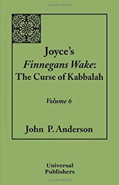 Joyce's Finnegans Wake: The Curse of Kabbalah Volume 6 9781612330990