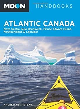 Moon Atlantic Canada: Nova Scotia, New Brunswick, Prince Edward Island, Newfoundland & Labrador 9781612381404