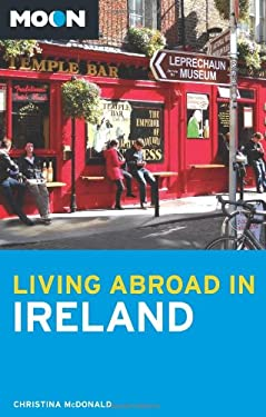 Moon Living Abroad in Ireland 9781612381817