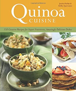 Quinoa Cuisine: 150 Creative Recipes for Super-Nutritious, Amazingly Delicious Dishes 9781612430201