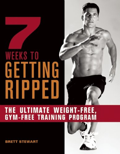 7 Weeks to Getting Ripped: The Ultimate Weight-Free, Gym-Free Training Program 9781612430263