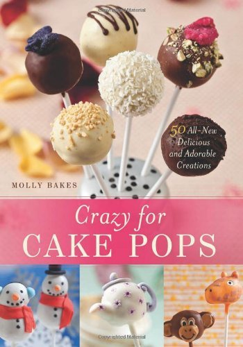 Crazy for Cake Pops: 50 All-New Delicious and Adorable Creations 9781612430447