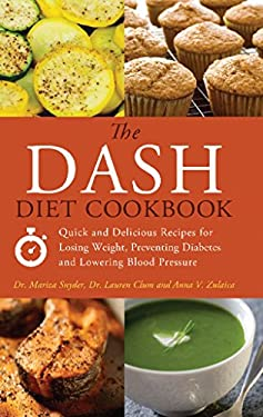 The Dash Diet Cookbook: Quick and Delicious Recipes for Losing Weight, Preventing Diabetes and Lowering Blood Pressure 9781612430478