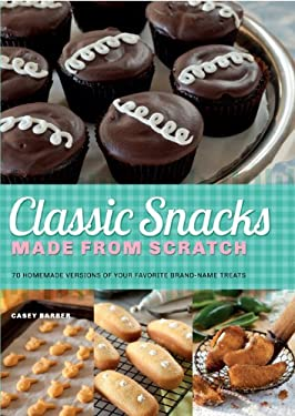Classic Snacks Made from Scratch: 70 Homemade Versions of Your Favorite Brand-Name Treats 9781612431215