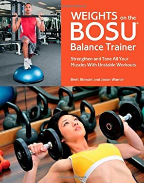 Weights on the Bosu Balance Trainer: Strengthen and Tone All Your Muscles with Unstable Workouts 9781612431277