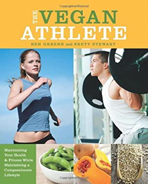 The Vegan Athlete: Maximizing Your Health and Fitness While Maintaining a Compassionate Lifestyle 9781612431321