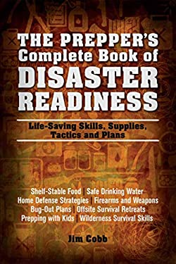Prepper's Complete Book of Disaster Readiness : Life-Saving Skills, Supplies, Tactics and Plans