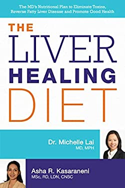 Liver Healing Diet : The M. D.'s 60-Day Nutritional Plan to Detoxify, Repair and Rejuvenate Your Liver