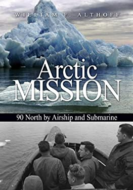 Arctic Mission: 90 North by Airship and Submarine 9781612510101