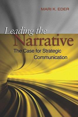 Leading the Narrative: The Case for Strategic Communicaton 9781612510477