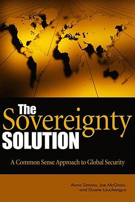 The Sovereignty Solution: A Common Sense Approach to Global Security 9781612510507