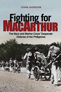 Fighting for MacArthur: The Navy and Marine Corps' Desperate Defense of the Philippines 9781612510576