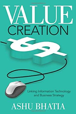 Value Creation: Linking Information Technology and Business Strategy 9781612540368