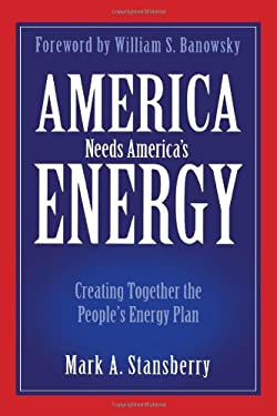 America Needs America's Energy: Creating Together the People's Energy Plan 9781612540719