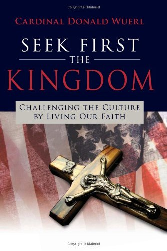 Seek First the Kingdom: Challenging the Culture by Living Our Catholic Faith 9781612785059