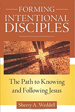 Forming Intentional Disciples: The Path to Knowing and Following Jesus 9781612785905