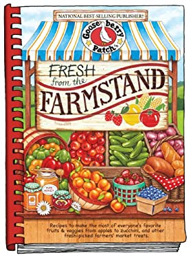 Fresh from the Farmstand: Recipes to Make the Most of Everyone's Favorite Fruits & Veggies from Apples to Zucchini, and Other Fresh Picked Farme 9781612810348