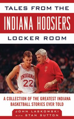 Tales from the Indiana Hoosiers Locker Room: A Collection of the Greatest Indiana Basketball Stories Ever Told 9781613210161