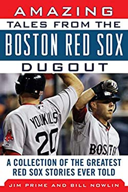 Amazing Tales from the Boston Red Sox Dugout: A Collection of the Greatest Red Sox Stories Ever Told 9781613210239