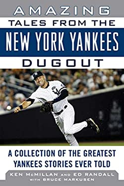 Amazing Tales from the New York Yankees Dugout: A Collection of the Greatest Yankees Stories Ever Told 9781613210246