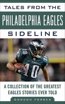 Tales from the Philadelphia Eagles Sideline: A Collection of the Greatest Eagles Stories Ever Told 9781613210284
