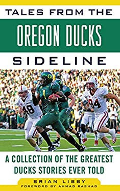 Tales from the Oregon Ducks Sideline: A Collection of the Greatest Ducks Stories Ever Told 9781613210345