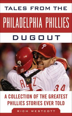 Tales from the Philadelphia Phillies Dugout: A Collection of the Greatest Phillies Stories Ever Told 9781613210369