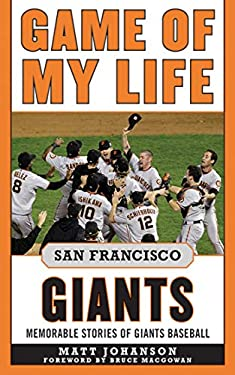 Game of My Life San Francisco Giants: Memorable Stories of Giants Baseball 9781613210406
