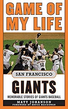 Game of My Life San Francisco Giants: Memorable Stories of Giants Baseball