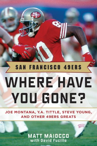 San Francisco 49ers: Where Have You Gone? Joe Montana, Y. A. Tittle, Steve Young, and Other 49ers Greats 9781613210451