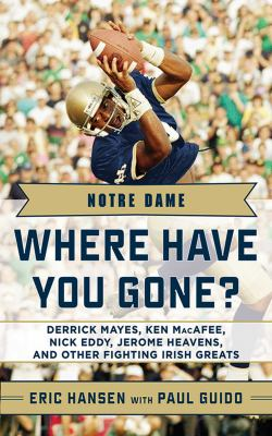 Notre Dame: Where Have You Gone?: Derrick Mayes, Ken Macafee, Nick Eddy, Jerome Heavens, and Other Fighting Irish Greats 9781613210468