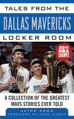 Tales from the Dallas Mavericks Locker Room: A Collection of the Greatest Mavs Stories Ever Told 9781613210567