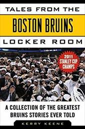 Tales from the Boston Bruins Locker Room: A Collection of the Greatest Bruins Stories Ever Told 13951701