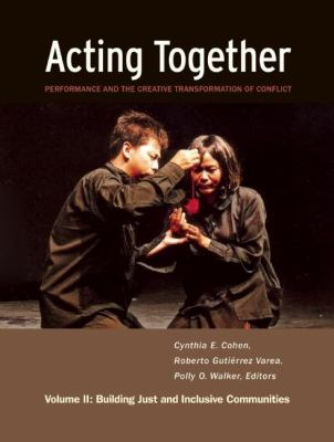 Acting Together: Performance and the Creative Transformation of Conflict: Volume II: Building Just and Inclusive Communities 9781613320006