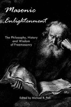 Masonic Enlightenment: The Philosophy, History and Wisdom of Freemasonry