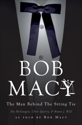 Bob Macy: The Man Behind the String Tie 9781613463727