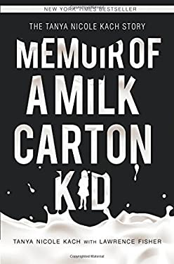 Memoir of a Milk Carton Kid: The Tanya Nicole Kach Story 9781613467596